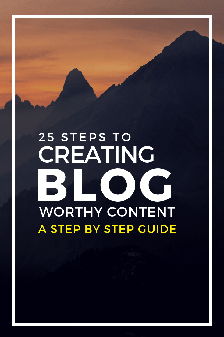 25 Steps to Creating Blog Worthy Content